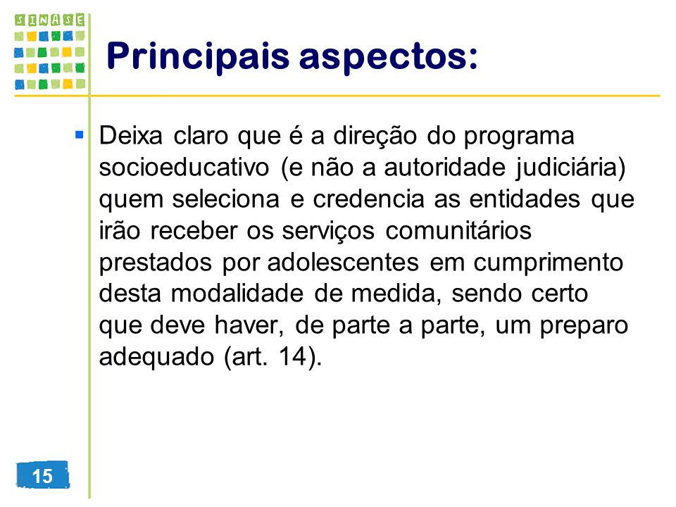 Principais aspectos: Deixa claro que é a direção do programa socioeducativo (e não a autoridade judiciária) quem seleciona e credencia as entidades qu