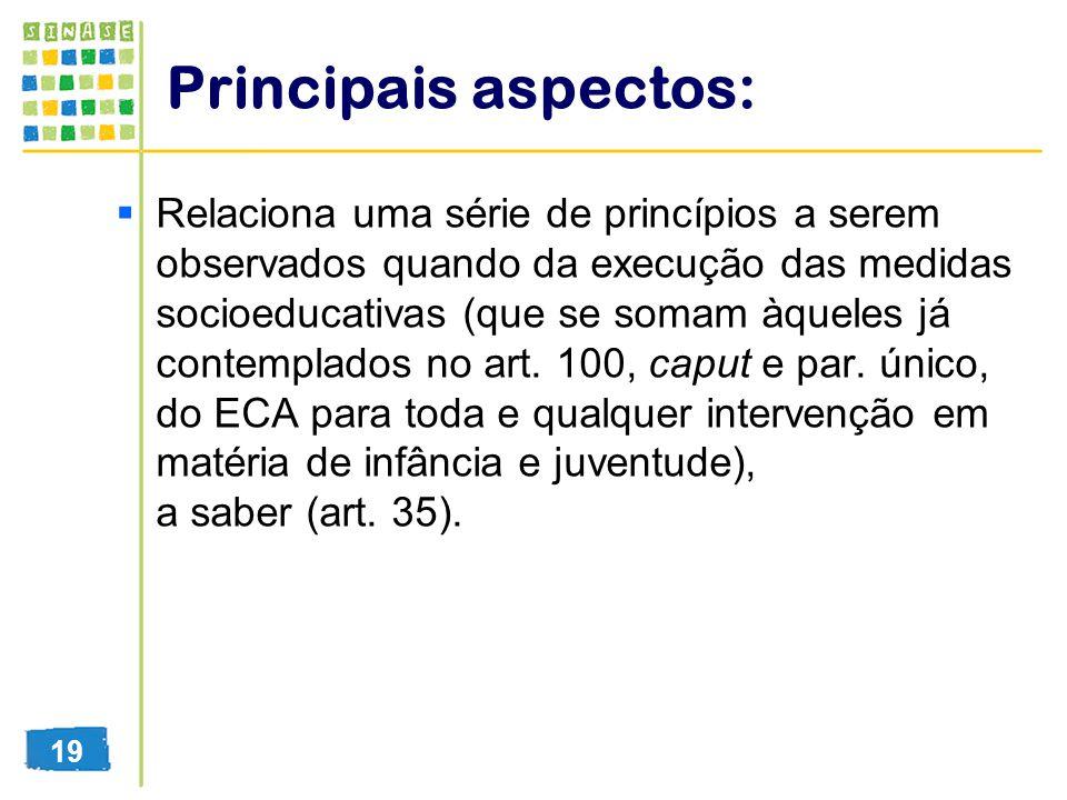 Principais aspectos: Relaciona uma série de princípios a serem observados quando da execução das medidas socioeducativas (que se somam àqueles já cont