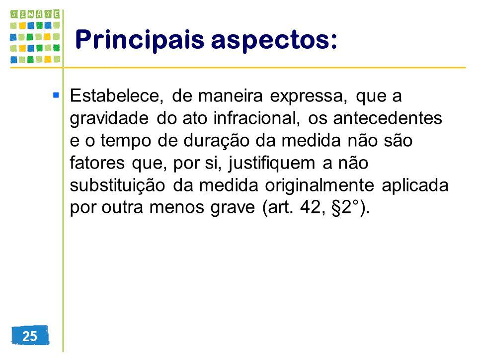 Principais aspectos: Estabelece, de maneira expressa, que a gravidade do ato infracional, os antecedentes e o tempo de duração da medida não são fator