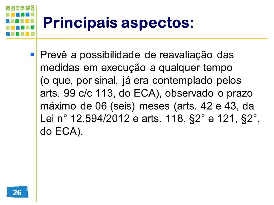 Principais aspectos: Prevê a possibilidade de reavaliação das medidas em execução a qualquer tempo (o que, por sinal, já era contemplado pelos arts. 9