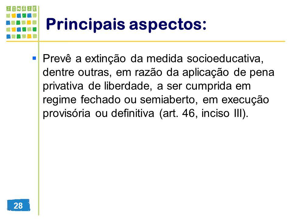 Principais aspectos: Prevê a extinção da medida socioeducativa, dentre outras, em razão da aplicação de pena privativa de liberdade, a ser cumprida em