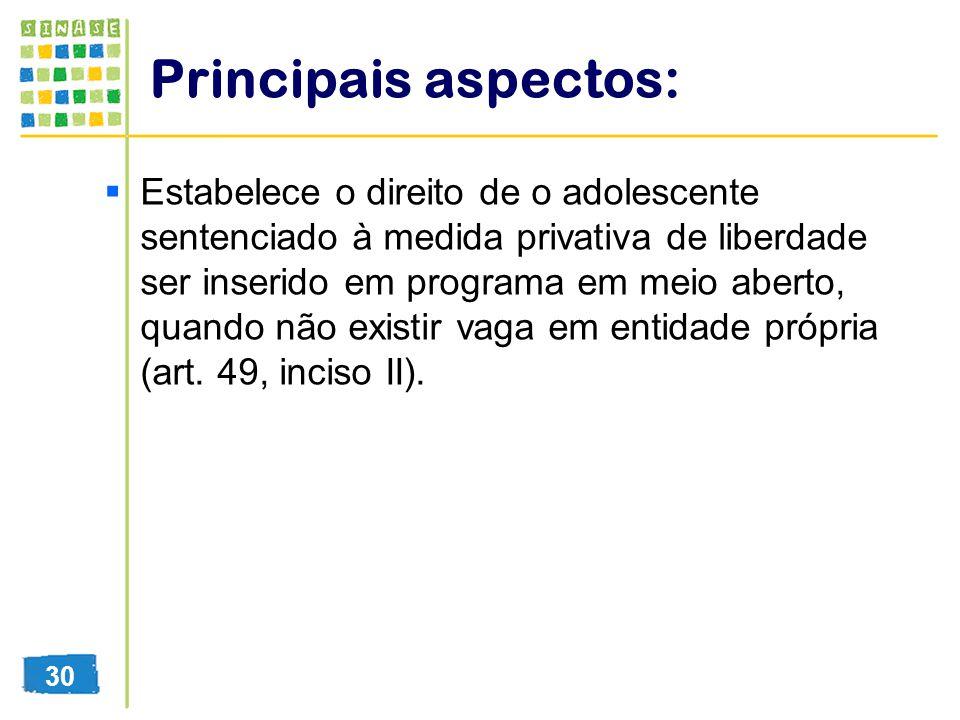 Principais aspectos: Estabelece o direito de o adolescente sentenciado à medida privativa de liberdade ser inserido em programa em meio aberto, quando