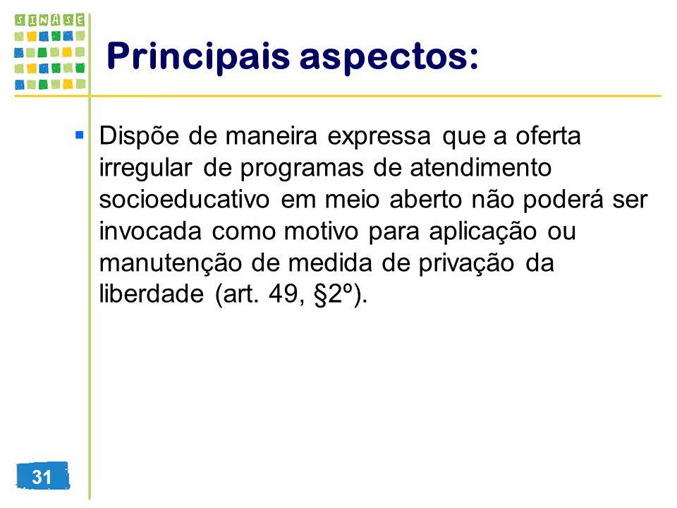 Principais aspectos: Dispõe de maneira expressa que a oferta irregular de programas de atendimento socioeducativo em meio aberto não poderá ser invoca