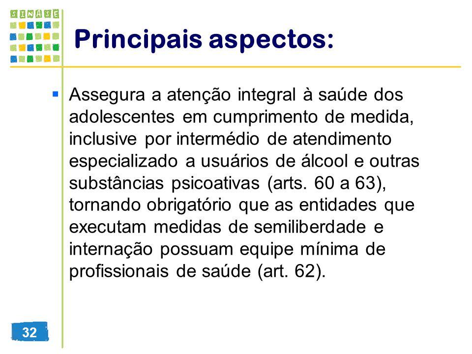 Principais aspectos: Assegura a atenção integral à saúde dos adolescentes em cumprimento de medida, inclusive por intermédio de atendimento especializ