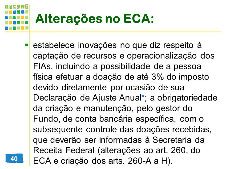 Alterações no ECA: estabelece inovações no que diz respeito à captação de recursos e operacionalização dos FIAs, incluindo a possibilidade de a pessoa