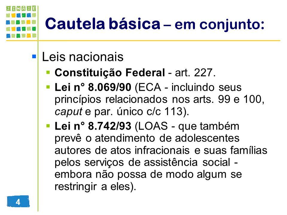 Cautela básica – em conjunto: Leis nacionais Constituição Federal - art. 227. Lei n° 8.069/90 (ECA - incluindo seus princípios relacionados nos arts.