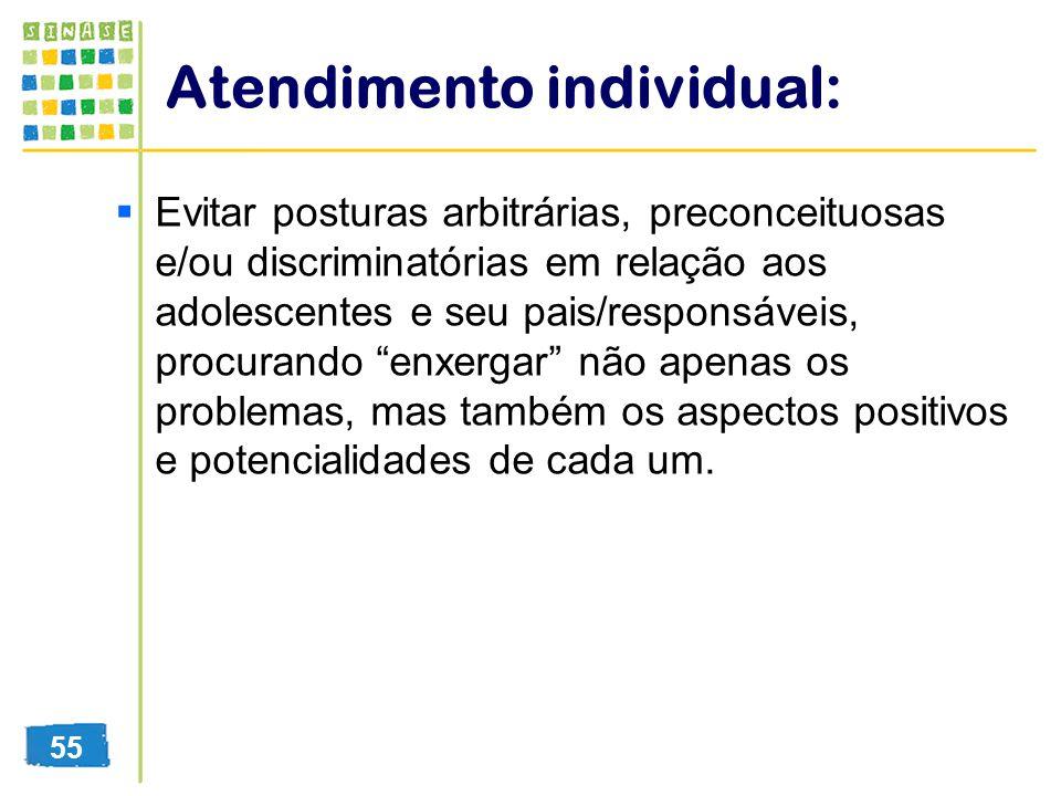 Atendimento individual: Evitar posturas arbitrárias, preconceituosas e/ou discriminatórias em relação aos adolescentes e seu pais/responsáveis, procur