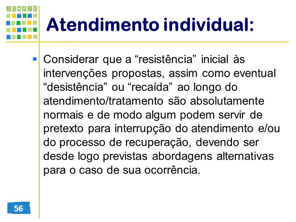 Atendimento individual: Considerar que a resistência inicial às intervenções propostas, assim como eventual desistência ou recaída ao longo do atendim