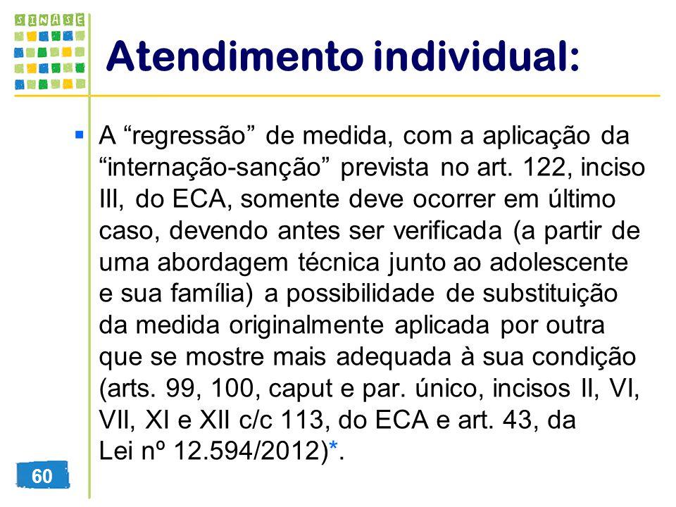 Atendimento individual: A regressão de medida, com a aplicação da internação-sanção prevista no art. 122, inciso III, do ECA, somente deve ocorrer em