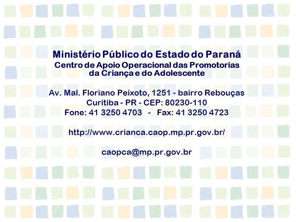 Ministério Público do Estado do Paraná Centro de Apoio Operacional das Promotorias da Criança e do Adolescente Av. Mal. Floriano Peixoto, 1251 - bairr