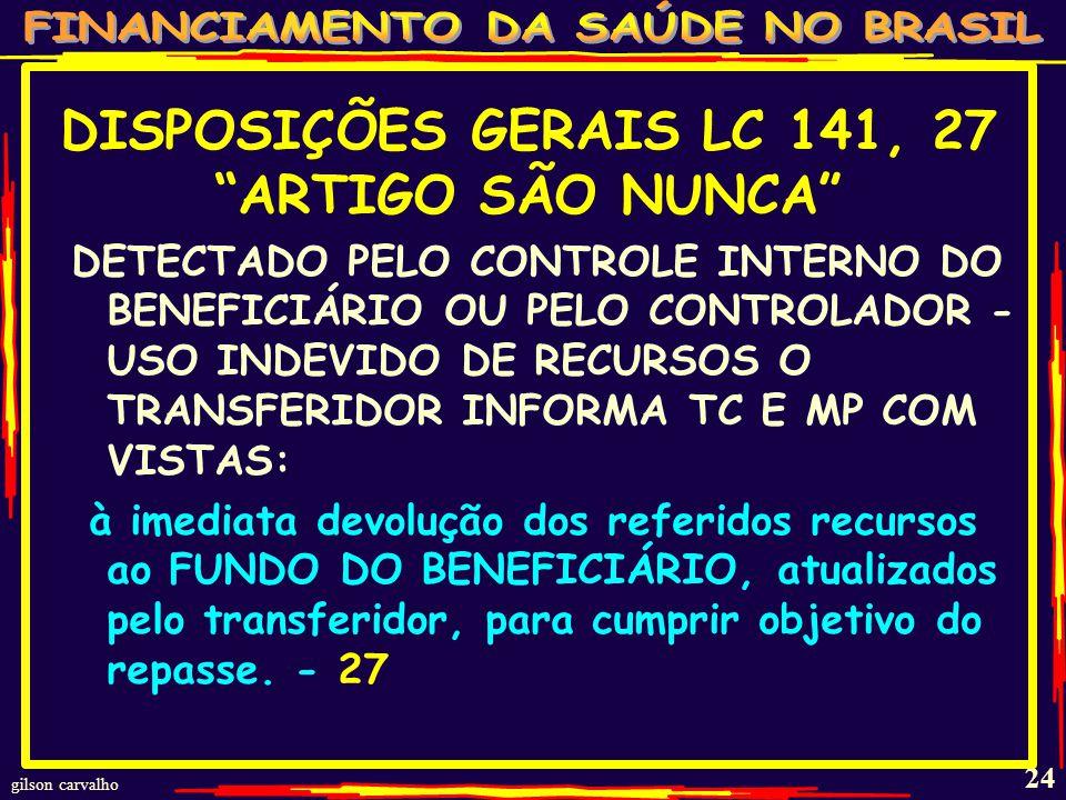 gilson carvalho 23 DISPOSIÇÕES GERAIS – LC 141,26 EFEITOS DAS RESTRIÇÕES CESSAM QUANDO MUNICÍPIOS E ESTADOS COMPROVAREM USO DAS DIFERENÇAS DE ANOS ANTERIORES - 26 §3 QUANDO E & M INTERROMPEREM PAGAMENTOS DE DIFERENÇAS OU QUANDO HOUVER FRAUDE - 26 §4 TRANSFERÊNCIAS VOLUNTÁRIAS PODERÃO VOLTAR QUANDO E & M DEMONSTRAREM CUMPRIMENTO DO COMBINADO - 26 §5