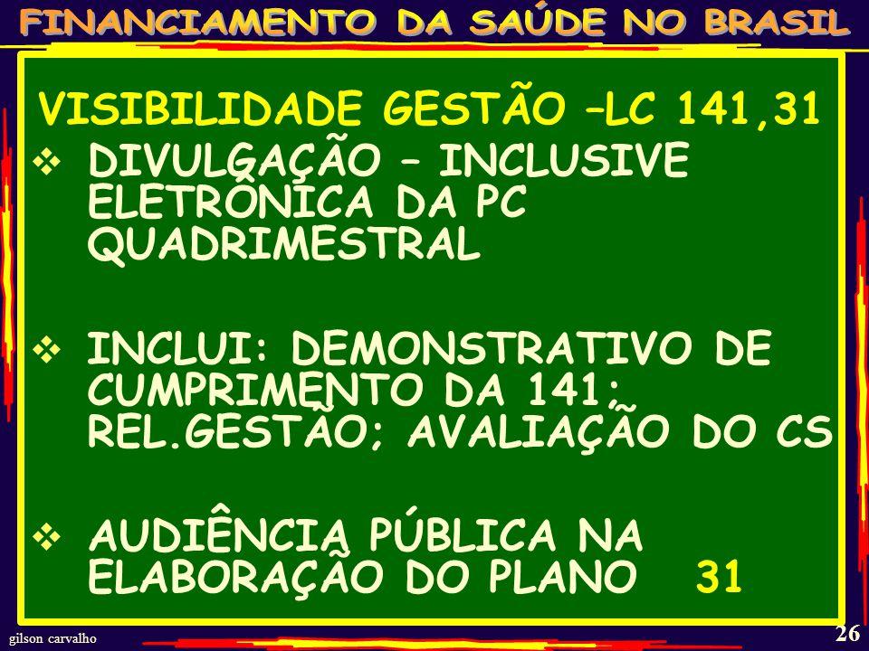 gilson carvalho 25 DISPOSIÇÕES GERAIS LC 141, 28,29,30 VEDADAS LIMITAÇÃO DO EMPENHO E MOVIMENTAÇÃO FINANCEIRA QUE COMPROMETAM RECURSOS MÍNIMOS - 28 VEDADO A ESTADOS E MUNICÍPIOS EXCLUÍREM DA BASE DE CÁLCULO TRANSFERÊNCIAS A FUNDOS OU DESPESAS (DIMINUEM A BASE DE CÁLCULO DO PERCENTUAL) - 29 PLANEJAMENTO: PPA, LDO, LOA, PLANO APLICAÇÃO, DEVERÃO SEGUIR A 141 - 30 §1 PLANEJAMENTO SERÁ ASCENDENTE: M/R/E/U A PARTIR NAS NECESSIDADES REGIONAIS DE SAÚDE COM BASE NO PERFIL EPIDEMIOLÓGICO, DEMOGRÁFICO, SOCIO- ECONÔMICOS PARA DEFINIR METAS ANUAIS E ESTIMAR CUSTOS - 30 §1,2,3 CONSELHOS DELIBERAM SOBRE DIRETRIZES PARA ESTABELECIMENTO DE PRIORIDADES - 30 §4