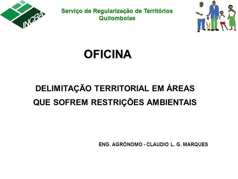 Serviço de Regularização de Territórios Quilombolas OFICINA DELIMITAÇÃO TERRITORIAL EM ÁREAS QUE SOFREM RESTRIÇÕES AMBIENTAIS ENG. AGRÔNOMO - CLAUDIO