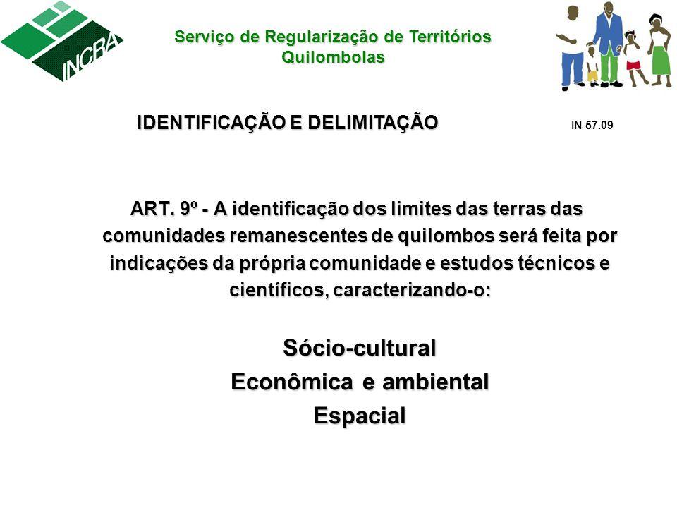 Serviço de Regularização de Territórios Quilombolas IDENTIFICAÇÃO E DELIMITAÇÃO IDENTIFICAÇÃO E DELIMITAÇÃO IN 57.09 ART. 9º - A identificação dos lim