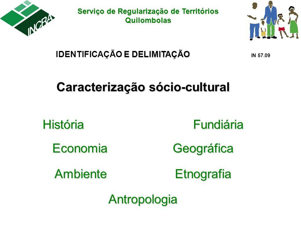 Serviço de Regularização de Territórios Quilombolas Caracterização sócio-cultural HistóriaFundiária EconomiaGeográfica AmbienteEtnografia Antropologia