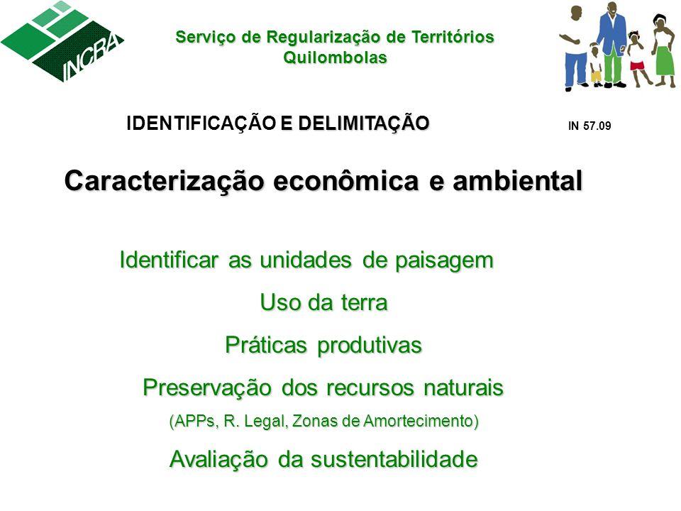 Serviço de Regularização de Territórios Quilombolas E DELIMITAÇÃO IDENTIFICAÇÃO E DELIMITAÇÃO IN 57.09 Caracterização econômica e ambiental Identifica