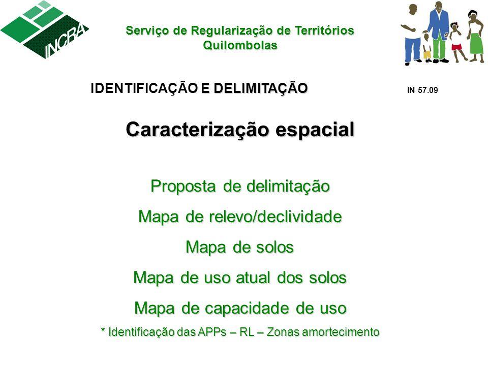 Serviço de Regularização de Territórios Quilombolas E DELIMITAÇÃO IDENTIFICAÇÃO E DELIMITAÇÃO IN 57.09 Caracterização espacial Proposta de delimitação