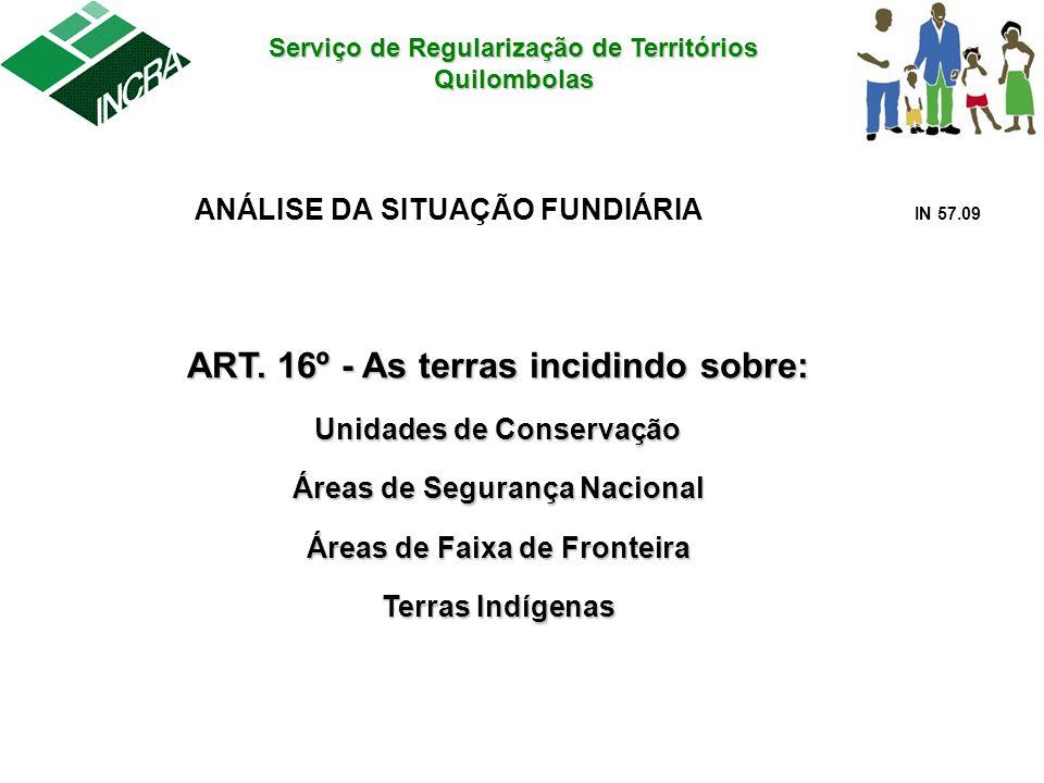 Serviço de Regularização de Territórios Quilombolas ANÁLISE DA SITUAÇÃO FUNDIÁRIA IN 57.09 ART. 16º - As terras incidindo sobre: Unidades de Conservaç