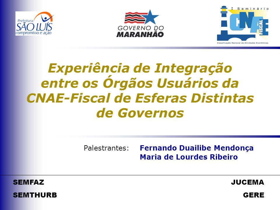 SEMFAZ SEMTHURB JUCEMA GERE Experiência de Integração entre os Órgãos Usuários da CNAE-Fiscal de Esferas Distintas de Governos Palestrantes: Fernando