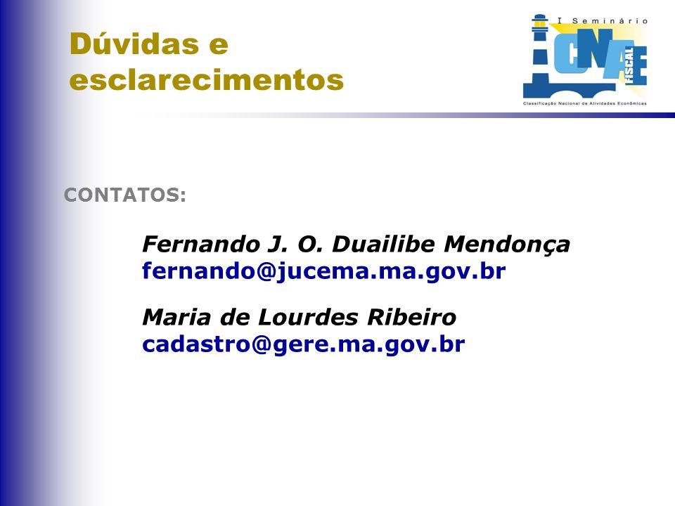 Dúvidas e esclarecimentos Fernando J. O. Duailibe Mendonça fernando@jucema.ma.gov.br Maria de Lourdes Ribeiro cadastro@gere.ma.gov.br CONTATOS: