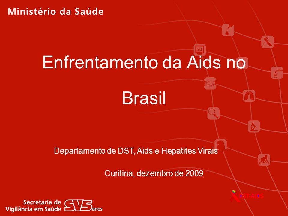 Departamento de DST, Aids e Hepatites Virais Enfrentamento da Aids no Brasil Curitina, dezembro de 2009