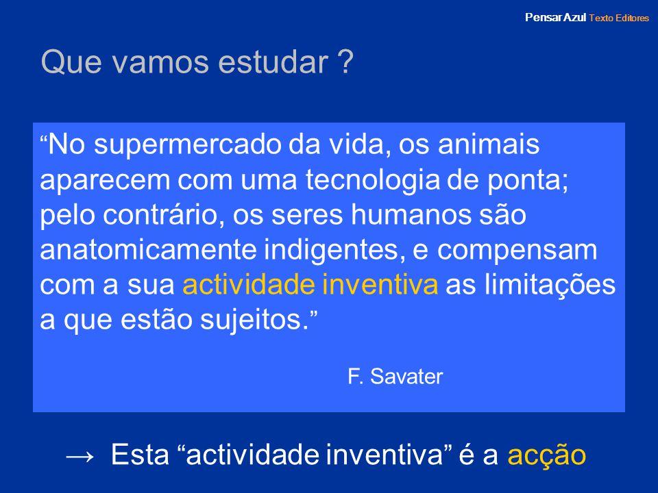 Pensar Azul Texto Editores Que vamos estudar ? No supermercado da vida, os animais aparecem com uma tecnologia de ponta; pelo contrário, os seres huma