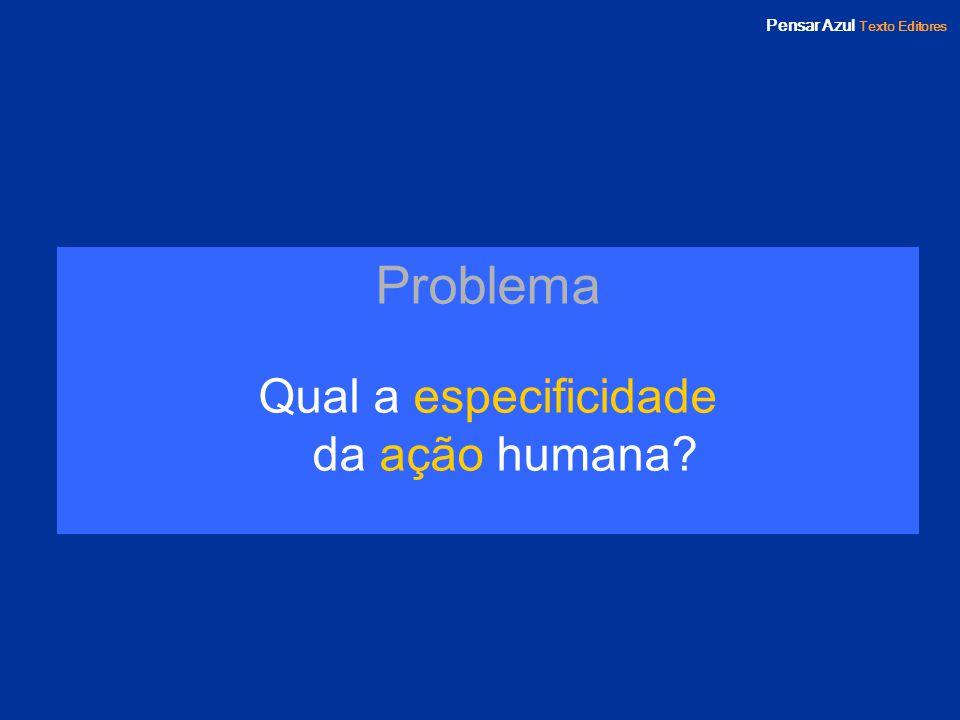 Pensar Azul Texto Editores Problema Qual a especificidade da ação humana