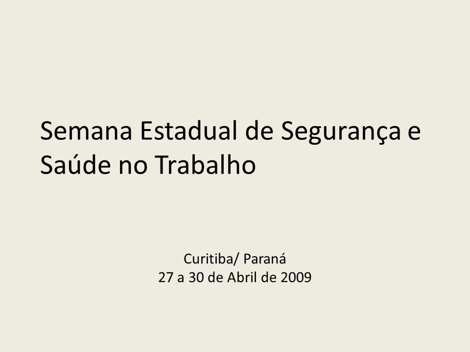 Semana Estadual de Segurança e Saúde no Trabalho Curitiba/ Paraná 27 a 30 de Abril de 2009
