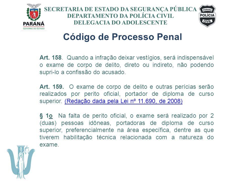 SECRETARIA DE ESTADO DA SEGURANÇA PÚBLICA DEPARTAMENTO DA POLÍCIA CIVIL DELEGACIA DO ADOLESCENTE Código de Processo Penal Art. 158. Quando a infração