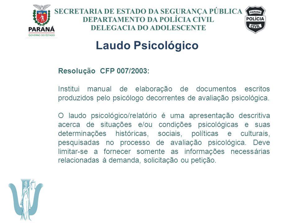 SECRETARIA DE ESTADO DA SEGURANÇA PÚBLICA DEPARTAMENTO DA POLÍCIA CIVIL DELEGACIA DO ADOLESCENTE Laudo Psicológico Resolução CFP 007/2003: Institui ma