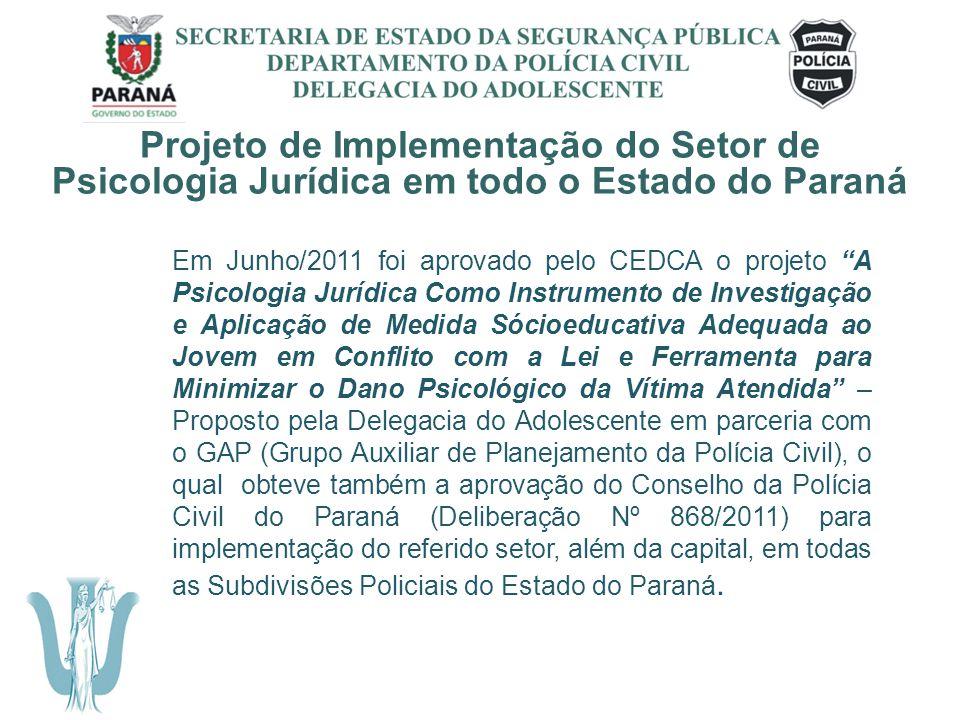 SECRETARIA DE ESTADO DA SEGURANÇA PÚBLICA DEPARTAMENTO DA POLÍCIA CIVIL DELEGACIA DO ADOLESCENTE Projeto de Implementação do Setor de Psicologia Juríd