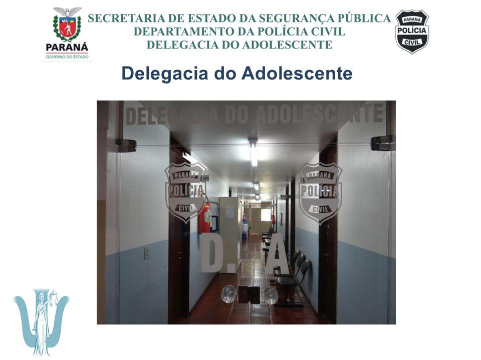 SECRETARIA DE ESTADO DA SEGURANÇA PÚBLICA DEPARTAMENTO DA POLÍCIA CIVIL DELEGACIA DO ADOLESCENTE Delegacia do Adolescente