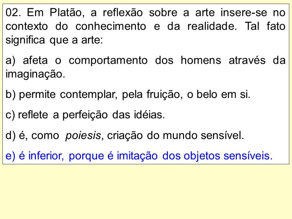 02.Em Platão, a reflexão sobre a arte insere-se no contexto do conhecimento e da realidade.