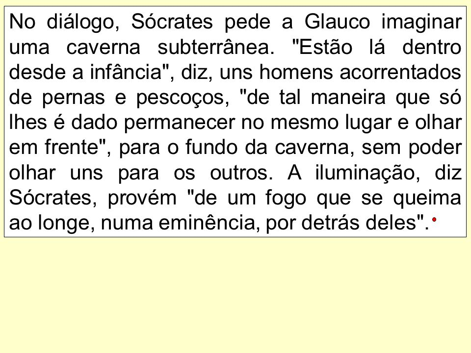 No diálogo, Sócrates pede a Glauco imaginar uma caverna subterrânea.