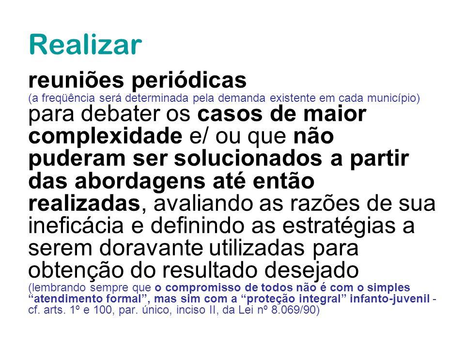 Realizar reuniões periódicas (a freqüência será determinada pela demanda existente em cada município) para debater os casos de maior complexidade e/ o