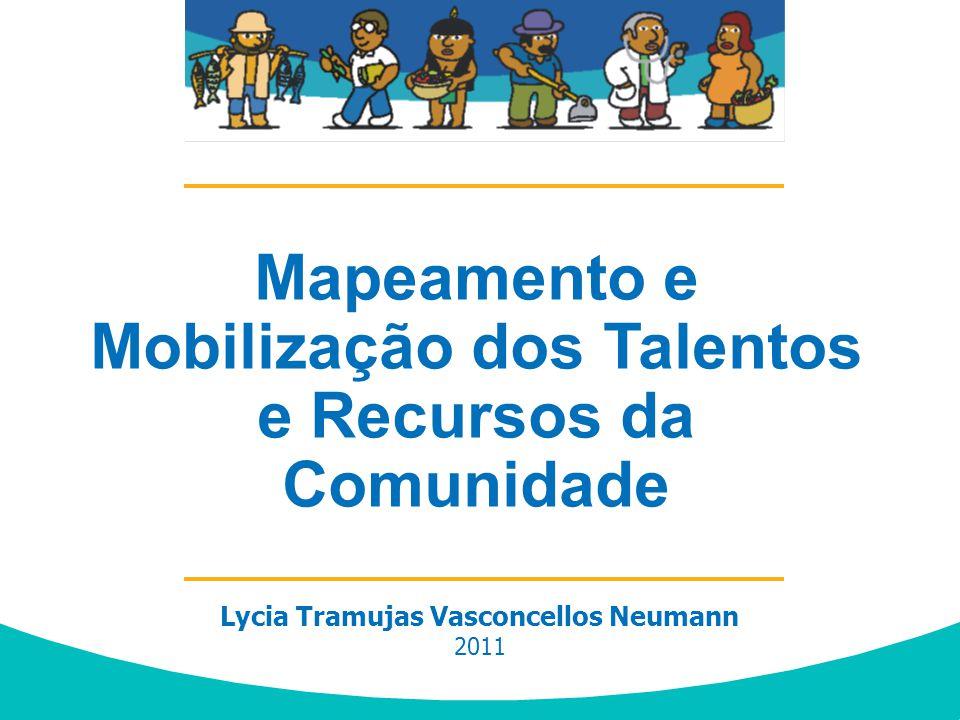 Lycia Tramujas Vasconcellos Neumann 2011 Desenvolvimento Comunitário baseado em Talentos e Recursos Locais - ABCD Mapeamento e Mobilização dos Talento