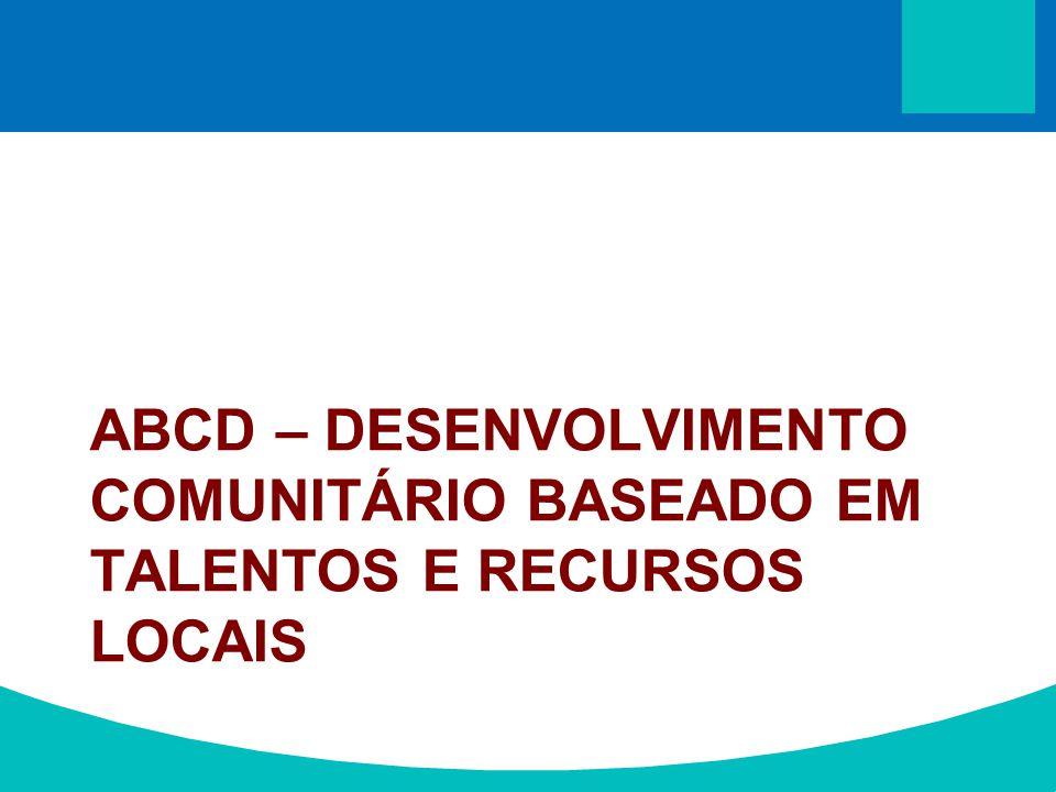 ABCD – DESENVOLVIMENTO COMUNITÁRIO BASEADO EM TALENTOS E RECURSOS LOCAIS