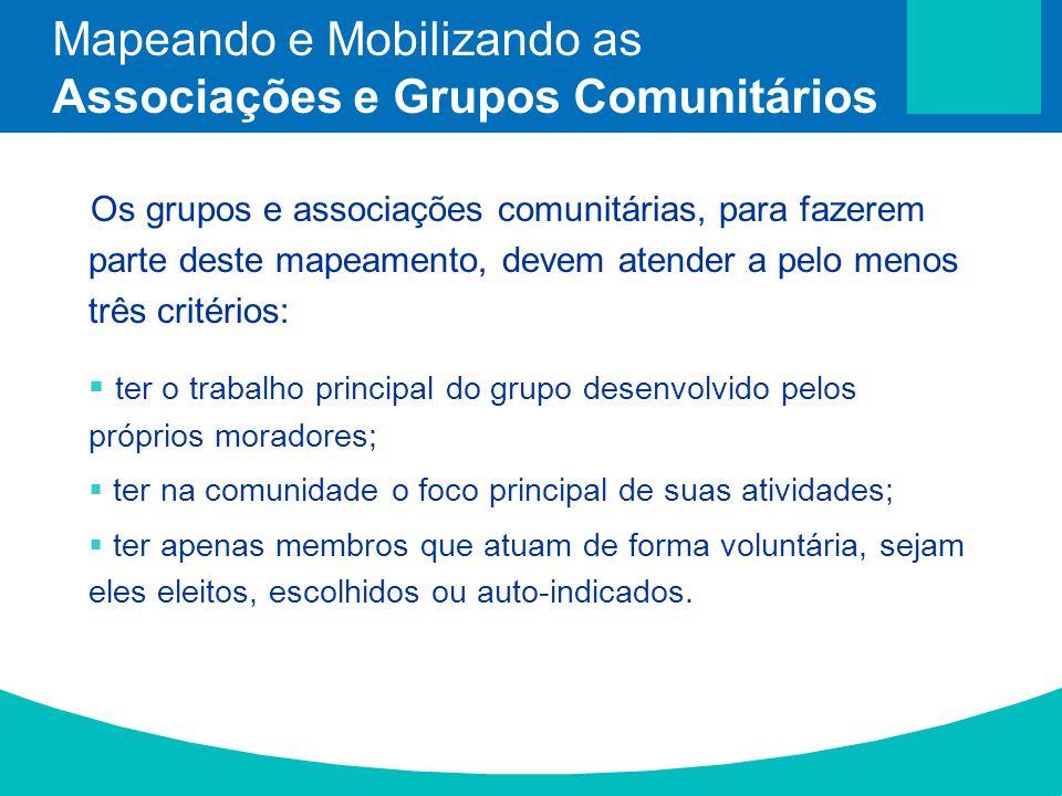 Os grupos e associações comunitárias, para fazerem parte deste mapeamento, devem atender a pelo menos três critérios: ter o trabalho principal do grup