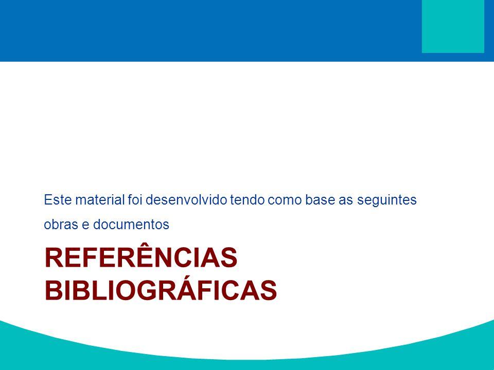 Este material foi desenvolvido tendo como base as seguintes obras e documentos REFERÊNCIAS BIBLIOGRÁFICAS