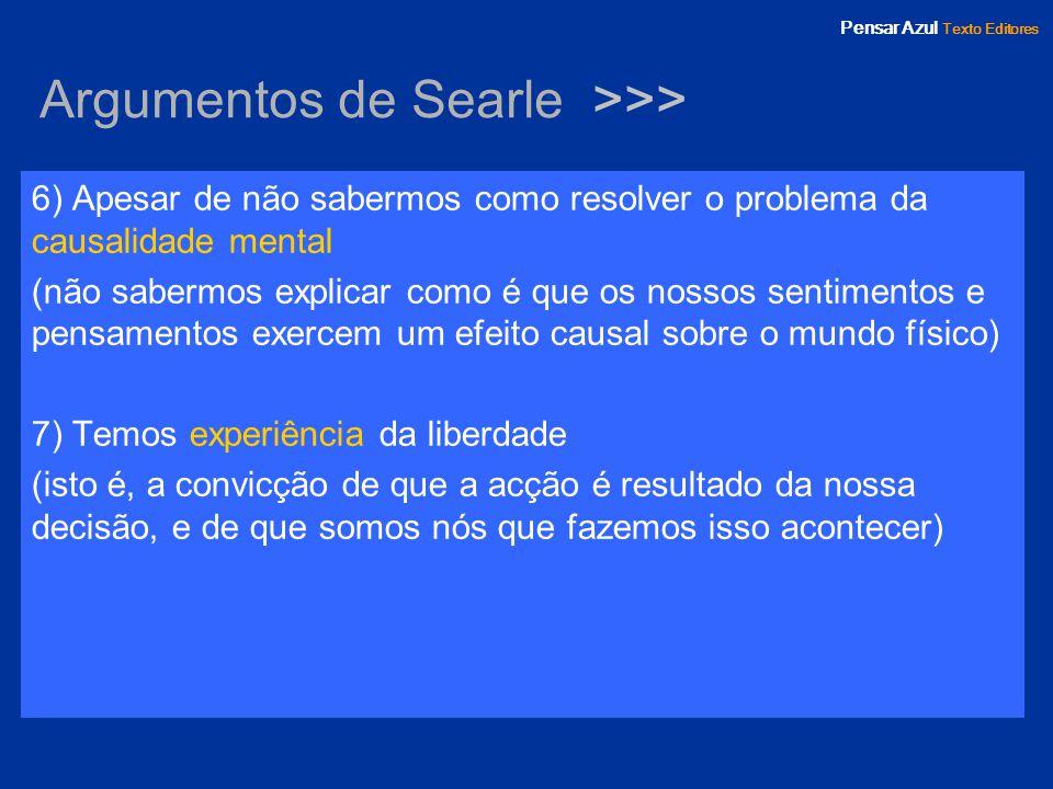 Pensar Azul Texto Editores Argumentos de Searle >>> 6) Apesar de não sabermos como resolver o problema da causalidade mental (não sabermos explicar co