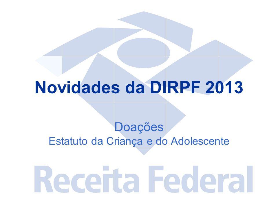 Novidades da DIRPF 2013 Doações Estatuto da Criança e do Adolescente
