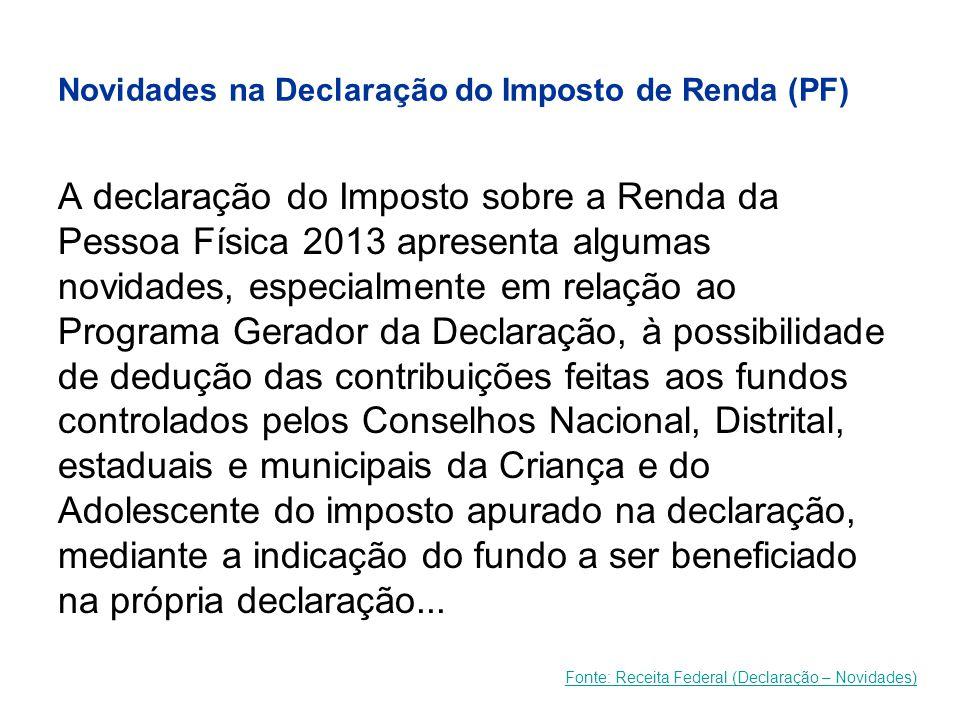 Novidades na Declaração do Imposto de Renda (PF) A declaração do Imposto sobre a Renda da Pessoa Física 2013 apresenta algumas novidades, especialment