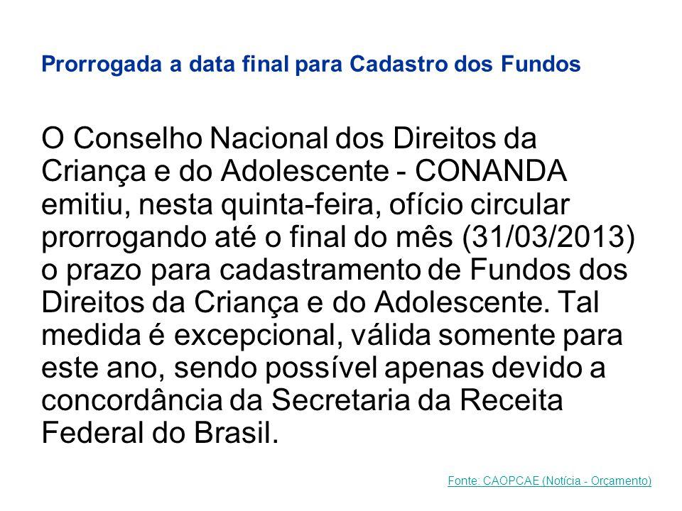 Prorrogada a data final para Cadastro dos Fundos O Conselho Nacional dos Direitos da Criança e do Adolescente - CONANDA emitiu, nesta quinta-feira, of