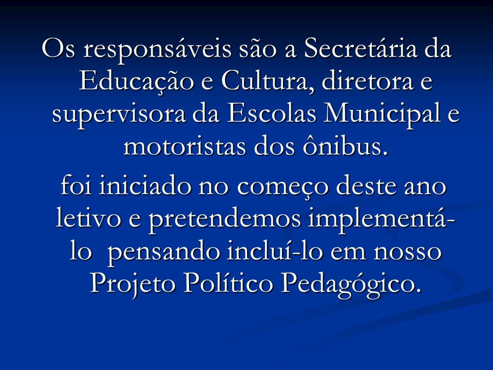 Os responsáveis são a Secretária da Educação e Cultura, diretora e supervisora da Escolas Municipal e motoristas dos ônibus.