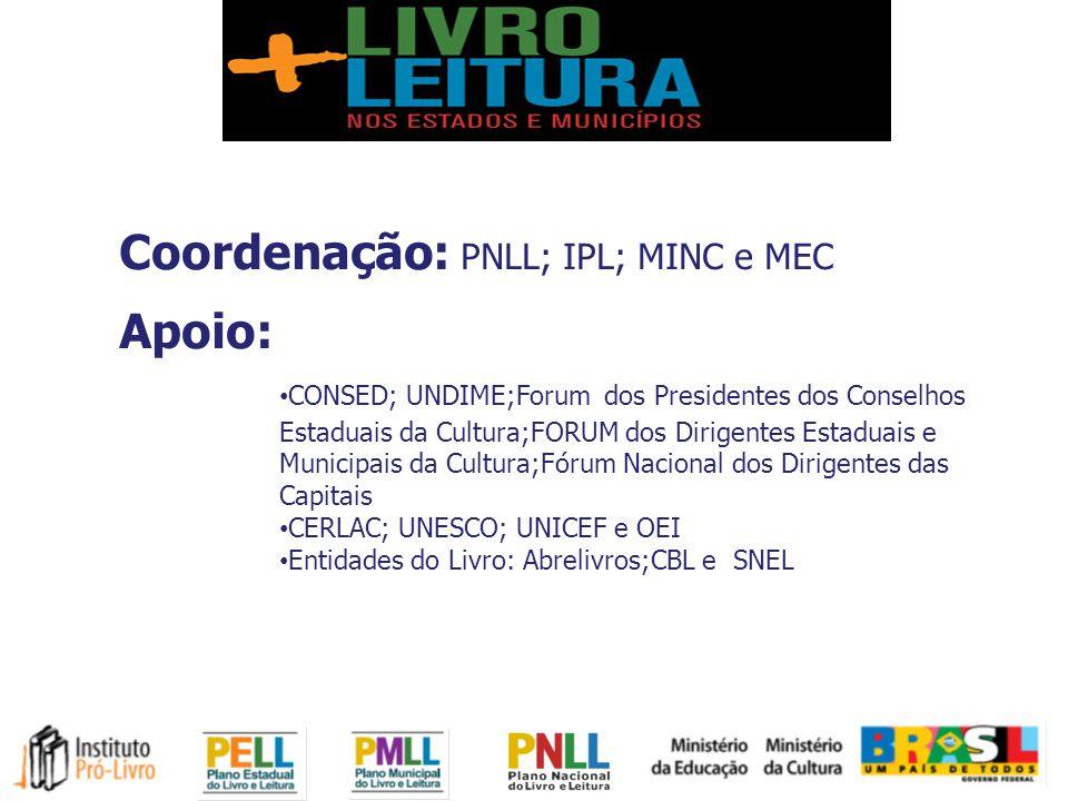 Coordenação: PNLL; IPL; MINC e MEC Apoio: CONSED; UNDIME;Forum dos Presidentes dos Conselhos Estaduais da Cultura;FORUM dos Dirigentes Estaduais e Municipais da Cultura;Fórum Nacional dos Dirigentes das Capitais CERLAC; UNESCO; UNICEF e OEI Entidades do Livro: Abrelivros;CBL e SNEL
