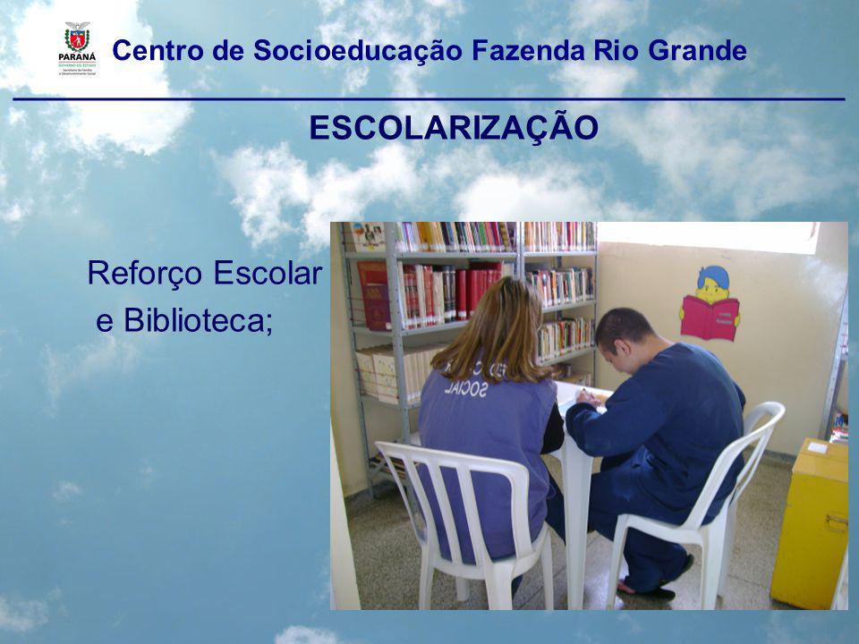 Centro de Socioeducação Fazenda Rio Grande ____________________________________________________ ESCOLARIZAÇÃO Reforço Escolar e Biblioteca;