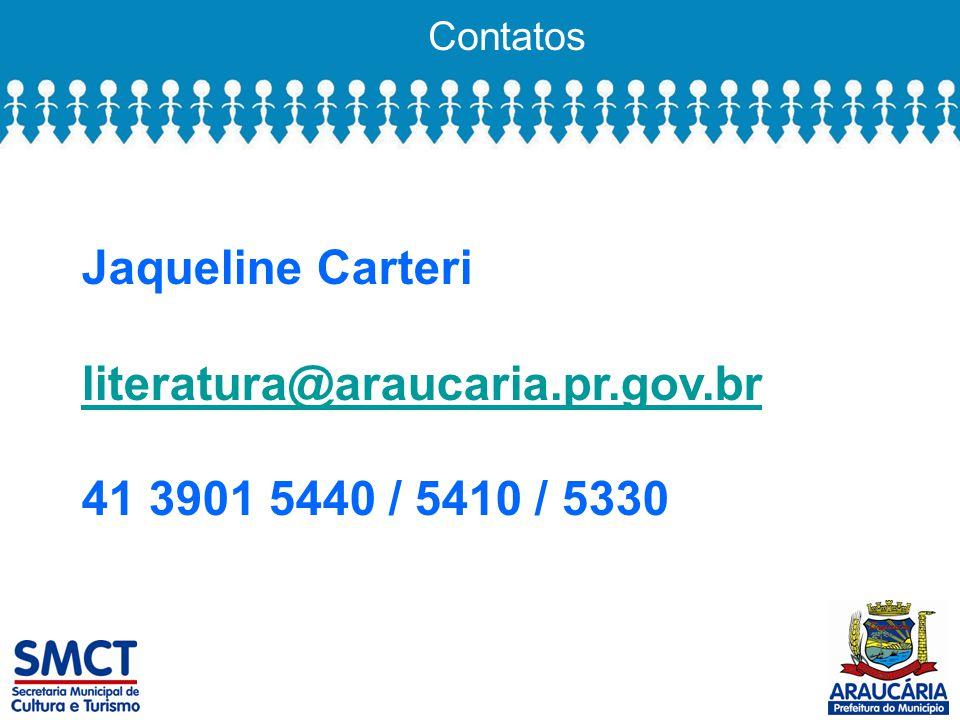 Contatos Jaqueline Carteri literatura@araucaria.pr.gov.br 41 3901 5440 / 5410 / 5330