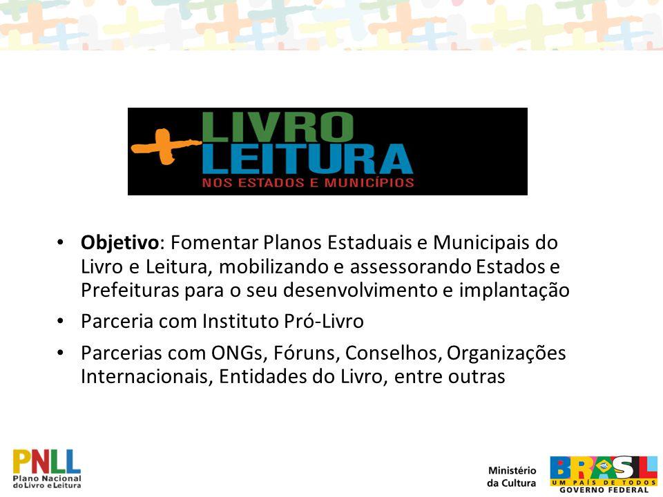 Objetivo: Fomentar Planos Estaduais e Municipais do Livro e Leitura, mobilizando e assessorando Estados e Prefeituras para o seu desenvolvimento e imp