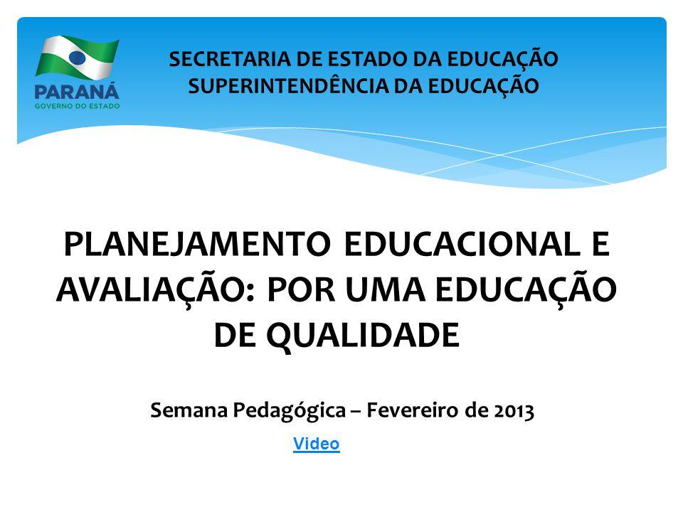SECRETARIA DE ESTADO DA EDUCAÇÃO SUPERINTENDÊNCIA DA EDUCAÇÃO PLANEJAMENTO EDUCACIONAL E AVALIAÇÃO: POR UMA EDUCAÇÃO DE QUALIDADE Semana Pedagógica –