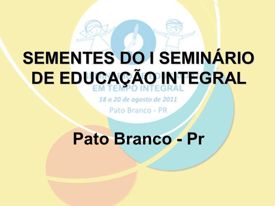 SEMENTES DO I SEMINÁRIO DE EDUCAÇÃO INTEGRAL Pato Branco - Pr